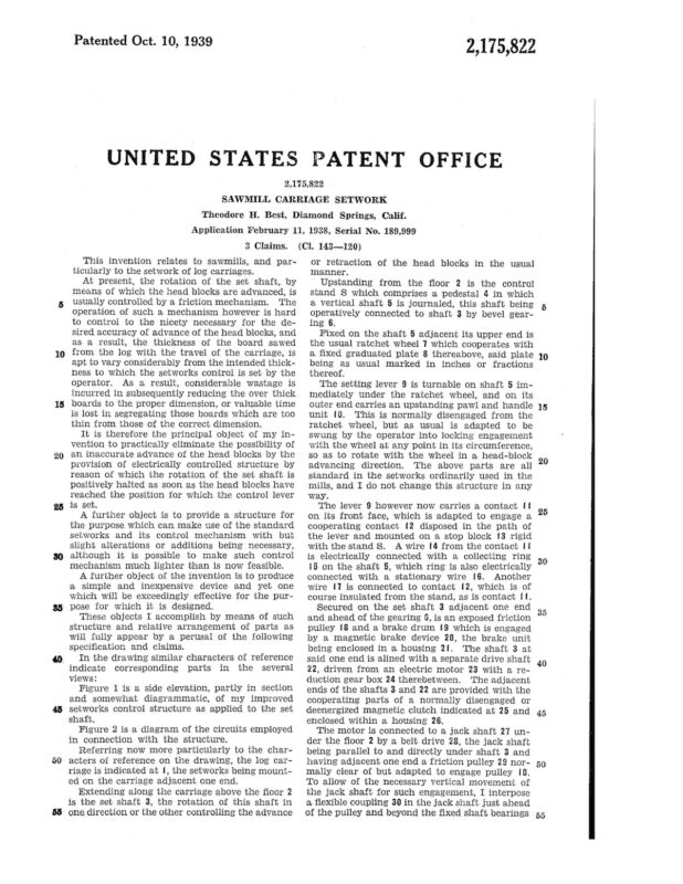02-11-1938 patent 2175822 1938-01-11 Theodore H. Best, This invention relates to sawmills, and particularly to the setwork of log carriages Pg 2 of 4