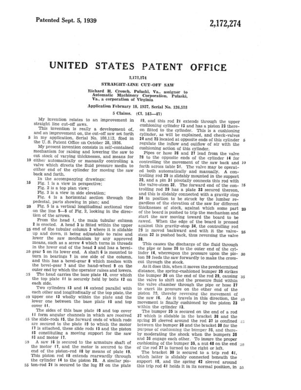 02-18-1937 patent 2172274 1937-02-18 Richard H. Crouch, My invention relates to an improvement in straight line cut-off saws Pg 4 of 5